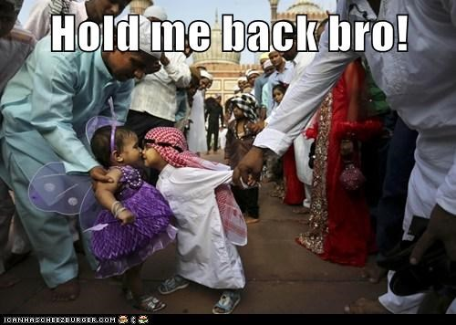 Hold me back bro!