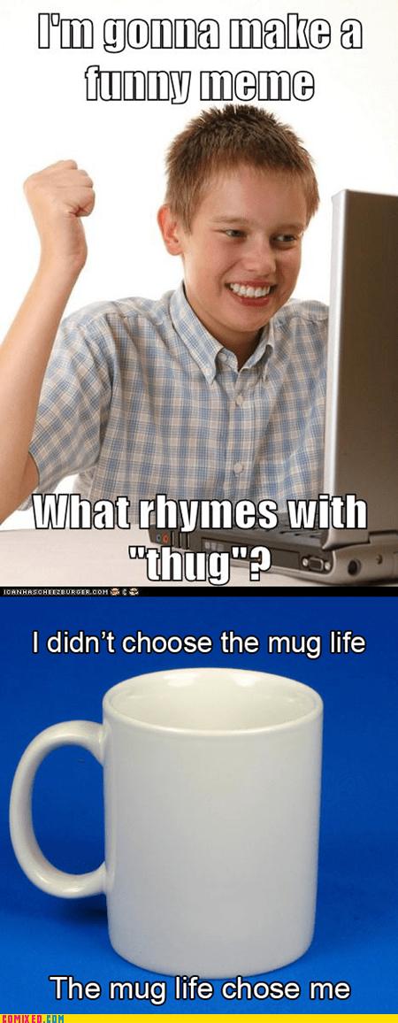 internets,mug,noob,pun,thug life