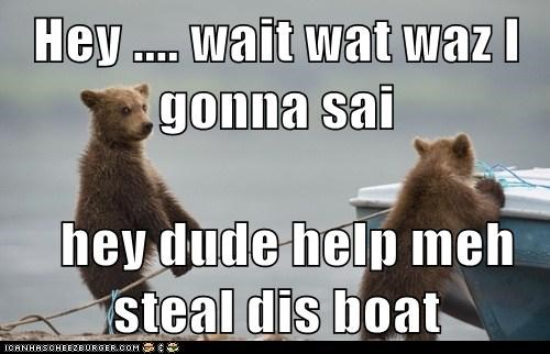 Hey .... wait wat waz I gonna sai    hey dude help meh steal dis boat