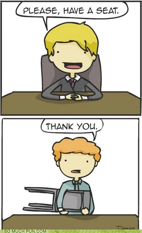 Awkward,employer,have,have a seat,interview,job,misinterpretation,prospect,seat