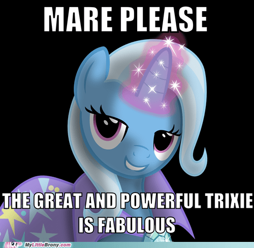 The Great, Powerful and Fabulous Trixie