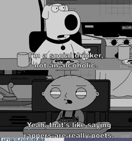 alcoholic,brian,family guy,poets,rappers,social drinker,stewie