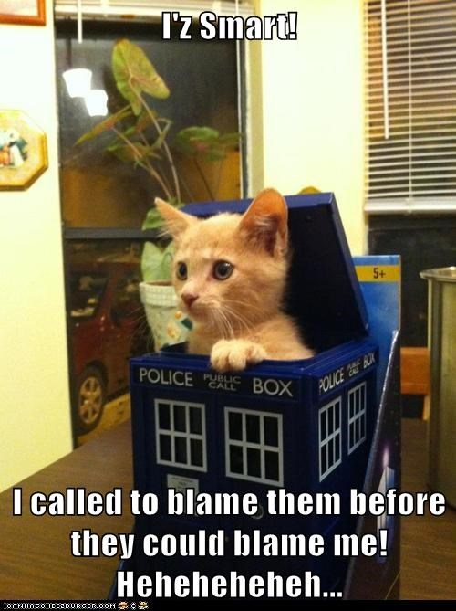 I'z Smart!  I called to blame them before they could blame me! Heheheheheh...