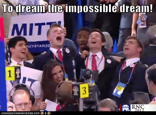 To dream the impossible dream!