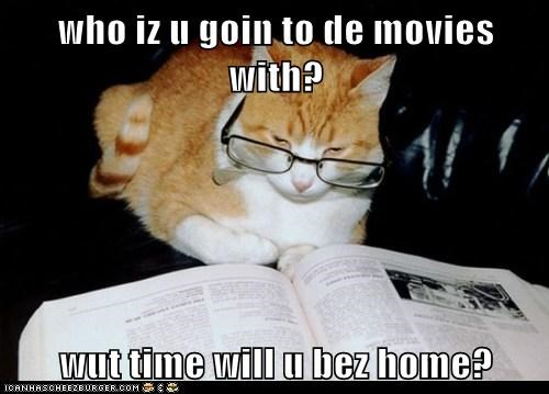 Lolcats: who iz u goin to de movies with?