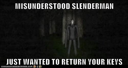 MISUNDERSTOOD SLENDERMAN  JUST WANTED TO RETURN YOUR KEYS