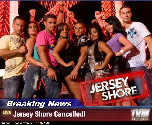 Breaking News - Jersey Shore Cancelled!