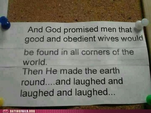 god,jokes-on-you,obedient wives,round earth,world