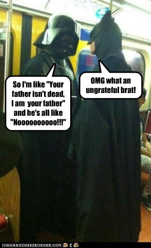 batman,brat,darth vader,dead,Father,i am your father,nooooo,star wars,ungrateful