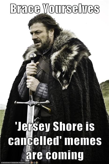Brace Yourselves  'Jersey Shore is cancelled' memes are coming
