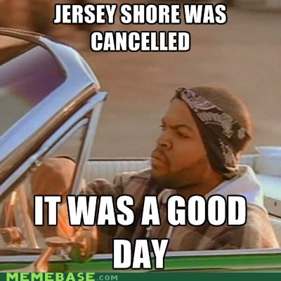 canceled,it was as good day,jersey shore,TV