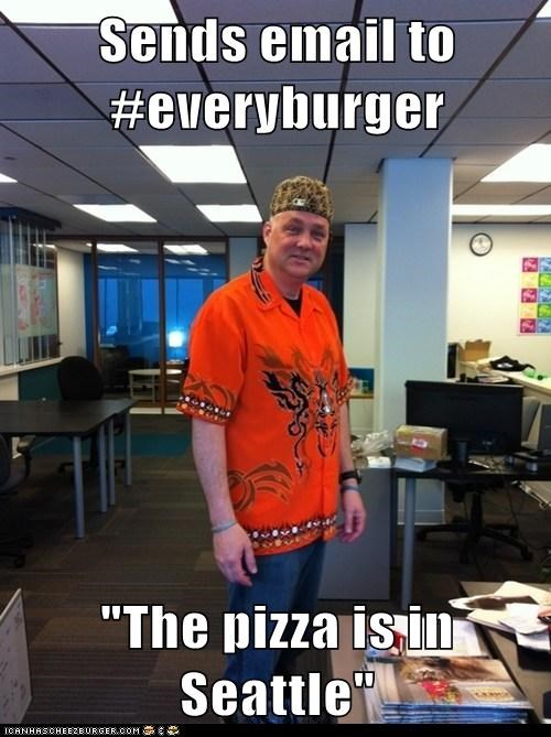 "Sends email to #everyburger  ""The pizza is in Seattle"""