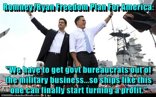 "Romney/Ryan Freedom Plan For America:  ""We have to get govt bureaucrats out of the military business...so ships like this one can finally start turning a profit."""