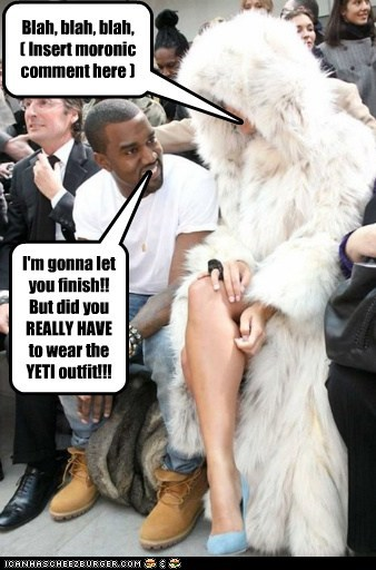 I'm gonna let you finish!! But did you REALLY HAVE to wear the YETI outfit!!!