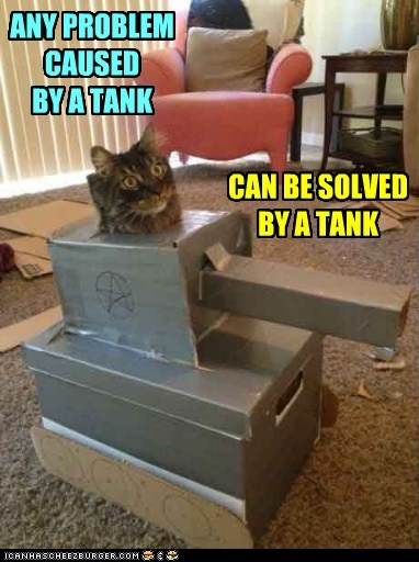Lolcats: ANY PROBLEM CAUSED BY A TANK