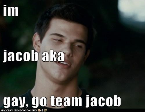 im jacob aka gay, go team jacob