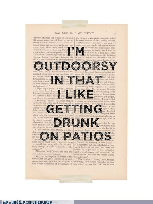 camping,getting drunk on patios,outdoorsy,patios