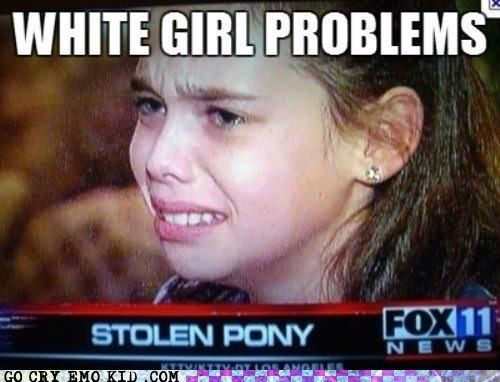 First World Problems,girls,news,pony,white people problems
