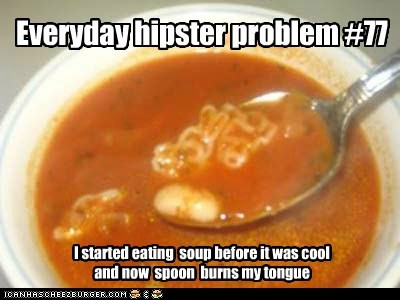 Everyday hipster problem #77