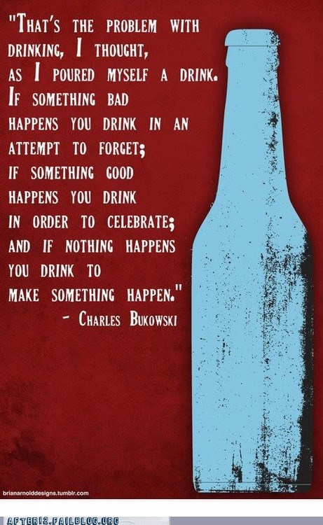 So What Your Saying is That Drinking Makes Everything Happen?