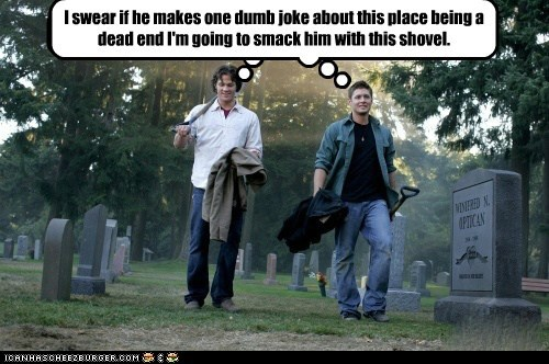 sam winchester,dean winchester,Jared Padalecki,jensen ackles,Supernatural,graveyard,dead end,shovel,joke,pun,stuipid