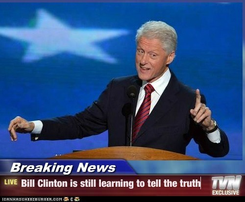 Breaking News - Bill Clinton is still learning to tell the truth