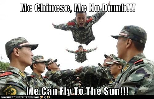 Me Chinese, Me No Dumb!!!  Me Can Fly To The Sun!!!