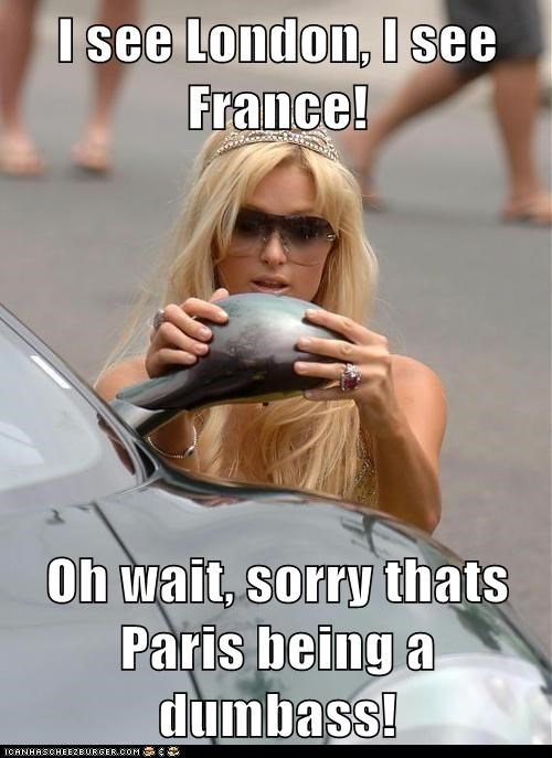 I see London, I see France!  Oh wait, sorry thats Paris being a dumbass!