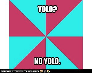 YOLO?