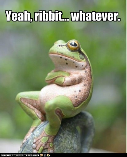 Yeah, ribbit... whatever.