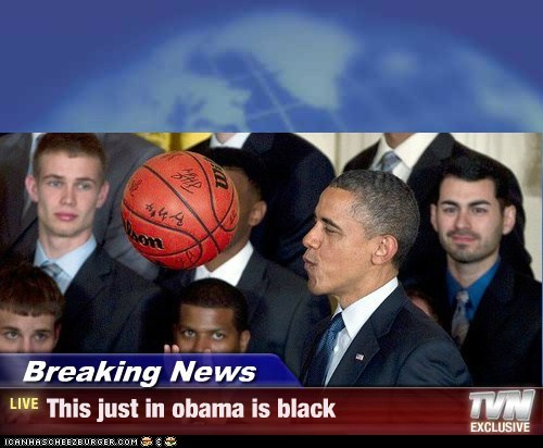 Breaking News - This just in obama is black