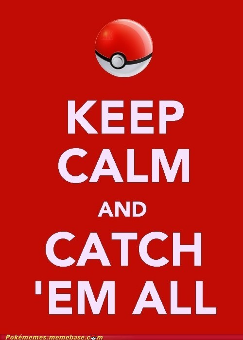 catch em all,keep calm,meme