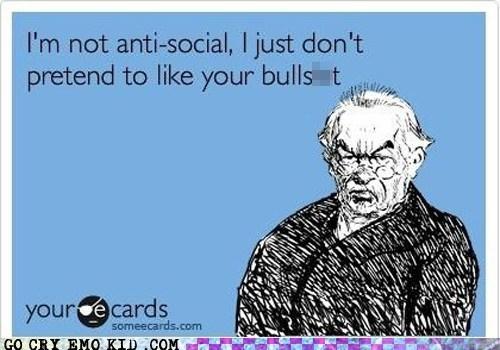 You'd Make Anyone Anti-Social