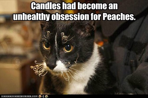 Candles had become an  unhealthy obsession for Peaches.