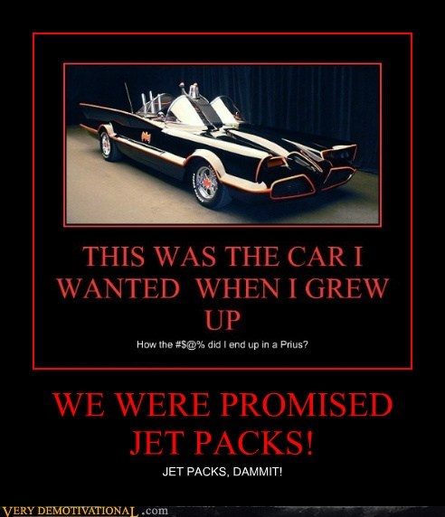 WE WERE PROMISED JET PACKS!