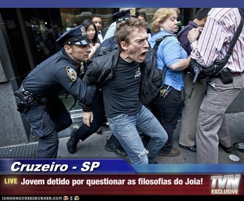 Cruzeiro - SP - Jovem detido por questionar as filosofias do Joia!