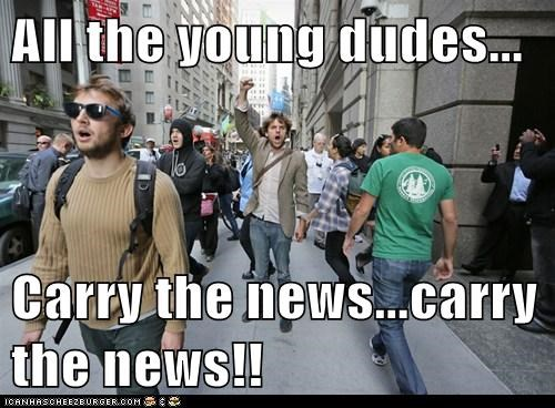 All the young dudes...  Carry the news...carry the news!!