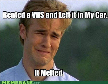 blockbuster,melted,VHS,car,First World Problems,90s problems