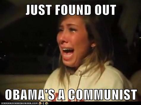 JUST FOUND OUT  OBAMA'S A COMMUNIST