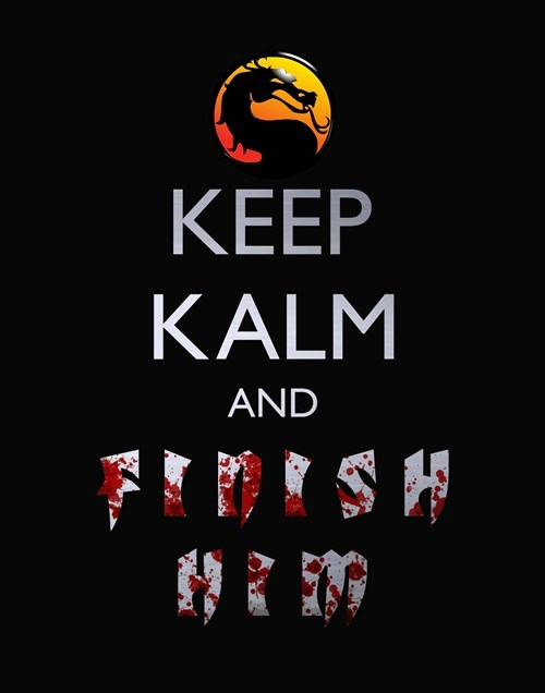 finish him,keep calm,Mortal Kombat
