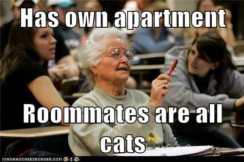 Has own apartment  Roommates are all cats