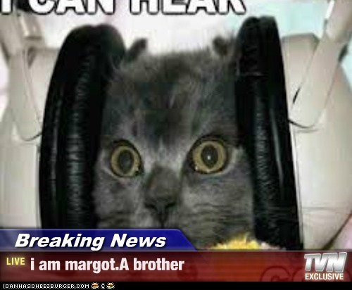 Breaking News - i am margot.A brother