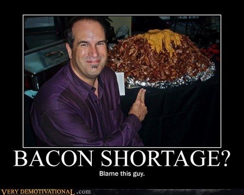 BACON SHORTAGE?