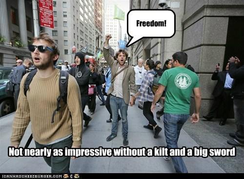 freedom,Braveheart,not impressive,kilt,sword,Protest,Occupy Wall Street