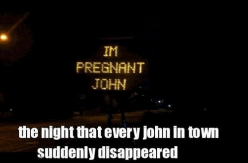 im pregnant,john,knocked up,run,suddenly disappeared