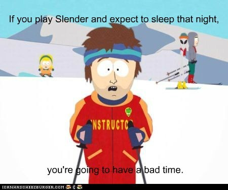 Play Slender before bed
