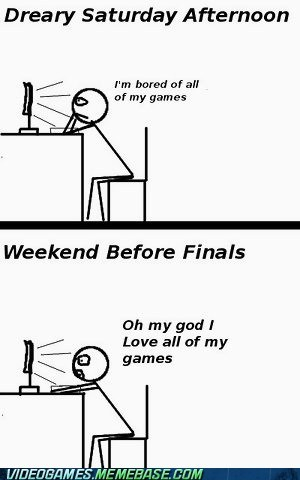 bored,finals,no games,saturday,school