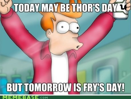 I Love Fry's Day More than Thor's Day!