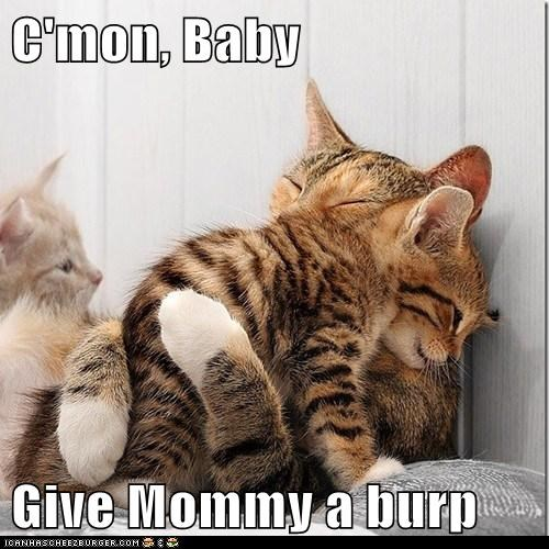 C'mon, Baby  Give Mommy a burp