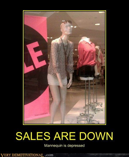 SALES ARE DOWN
